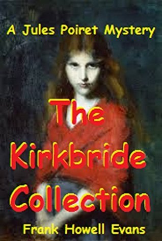 The Kirkbride Collection (A Jules Poiret Mystery Book 30) Frank Howell Evans