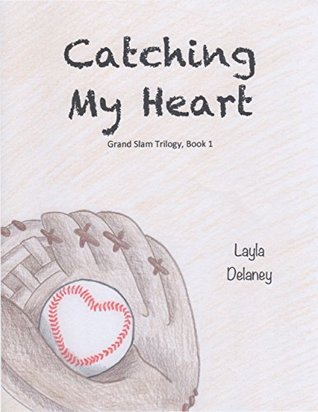 Catching My Heart - Grand Slam Trilogy, Book 1  by  Layla  Delaney