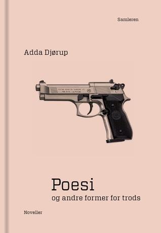Poesi og andre former for trods  by  Adda Djørup