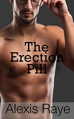 Erection Pill  by  Alexis Raye