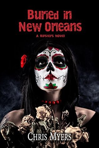 Buried in New Orleans (Ripsters Book 3)  by  Chris Myers
