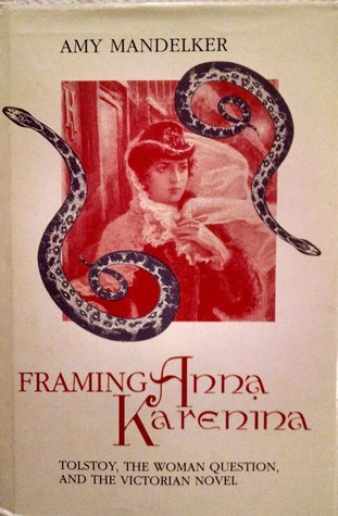 Framing Anna Karenina: Tolstoy, the Woman Question, and the Victorian Novel  by  Amy Mandelker