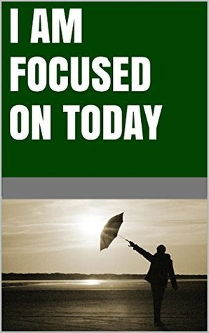 I am focused on today  by  Lanni Tolls