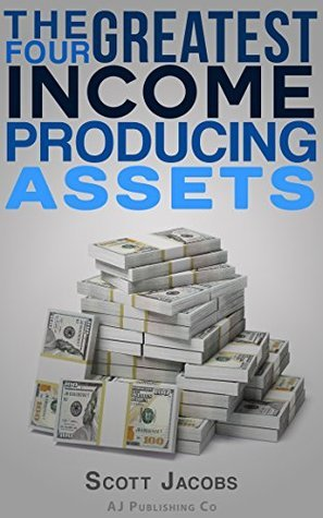 The Four Greatest Income Producing Assets Scott Jacobs