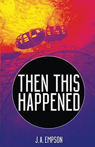 Then This Happened (The Hole Factory Book 1)  by  J Empson