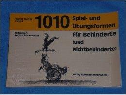 1010 Spiel- und Übungsformen für Behinderte  by  Walter Bucher