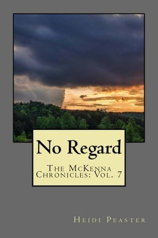 No Regard (The McKenna Chronicles Book 7)  by  Heidi Peaster