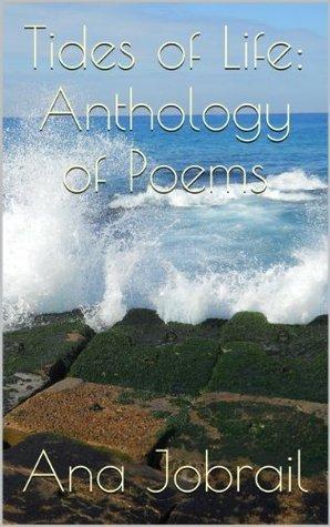 Tides of Life: Anthology of Poems (Tides of Life: Anthology of Poems Book 1) Ana Jobrail