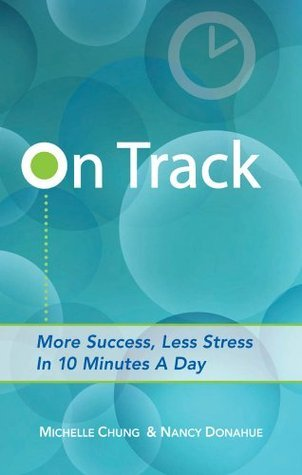 On Track: More Success, Less Stress In 10 Minutes A Day  by  Nancy Donahue