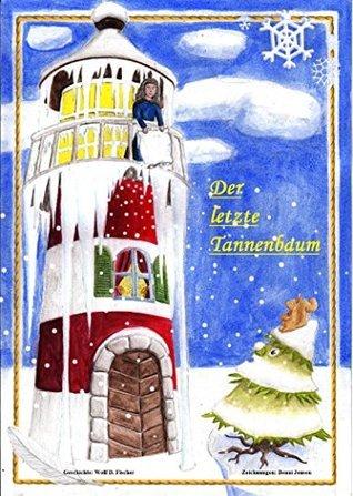 Der Letzte Tannenbaum: (Version 1.0) Wolf D. Fischer