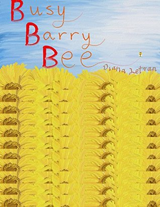 Busy Barry Bee (Alliteration & Allegory A - Z Book 2) Diana Letran