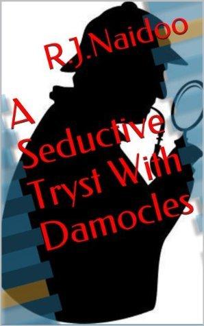 A Seductive Tryst With Damocles Ravindra Jugathesan Naidoo