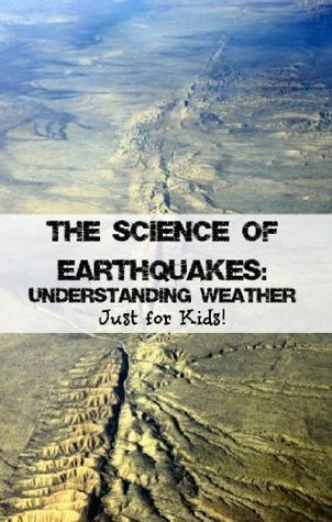 The Science of Earthquakes: Understanding Weather Just for Kids!  by  KidCaps