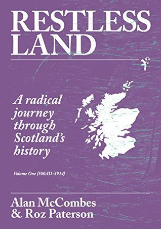 Restless Land: A Radical Journey Through Scotlands History  by  Alan McCombes