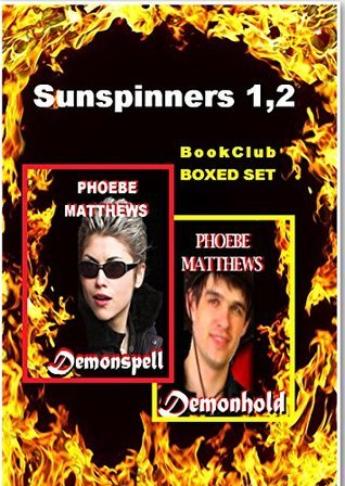 Sunspinners 1, 2: Demonspell and Demonhold  by  Phoebe Matthews