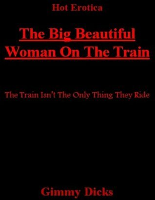 The Big Beautiful Woman On the Train Gimmy Dicks