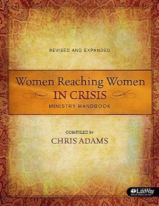 Women Reaching Women in Crisis: Revised (Handbook) Chris Adams