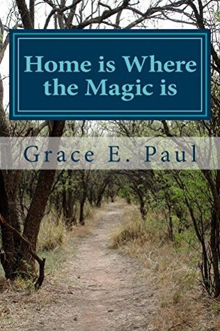 Home is Where the Magic is  by  Grace Paul