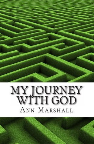 My Journey with God  by  Ann Marshall