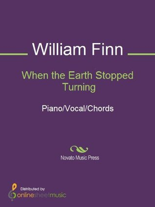 When the Earth Stopped Turning William Finn