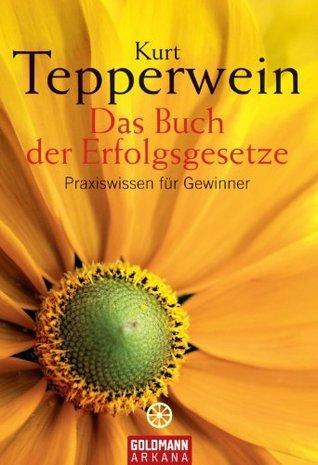 Das Buch der Erfolgsgesetze: Praxiswissen für Gewinner Kurt Tepperwein