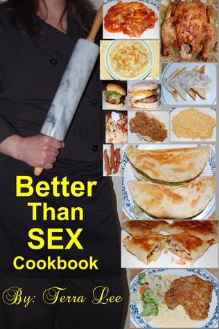 Better Than Sex Cookbook  by  Terra Lee