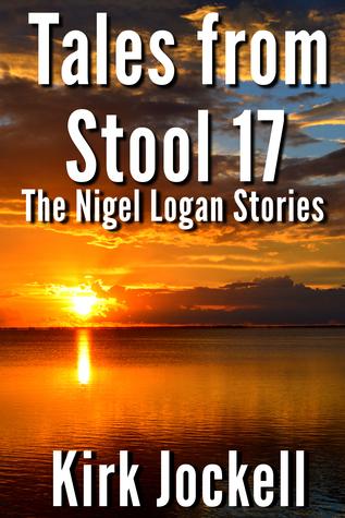 Tales from Stool 17 ... The Nigel Logan Stories (Vol. 1)  by  Kirk Jockell