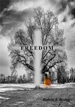 Freedom: Part 3 Robin J. Boney
