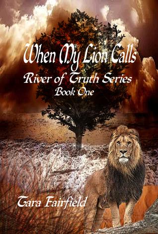 When My Lion Calls: River of Truth Series Book One Tara Fairfield
