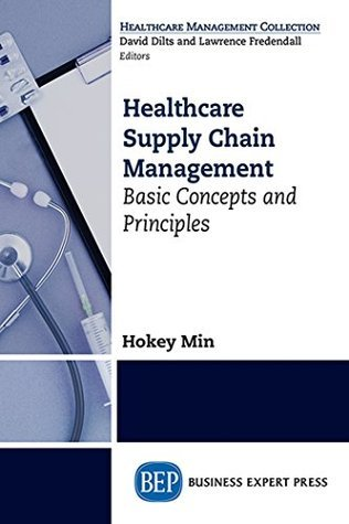 Healthcare Supply Chain Management: Basic Concepts and Principles Hokey Min
