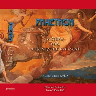 Phaethon: Our Mythic Moment (Our Mythic Moment, Volume 1)  by  Frank Gard Jameson