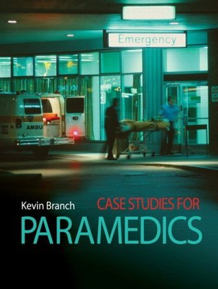 Case Studies for Paramedics  by  Kevin Branch