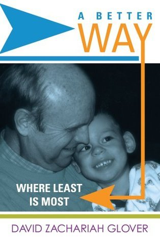 A Better Way : Where Least Is Most David Zachariah Glover