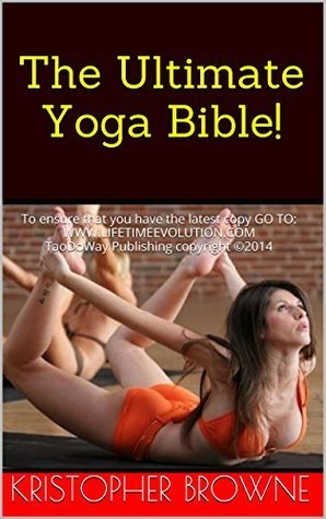 The Ultimate Yoga Bible!  by  Kristopher Browne