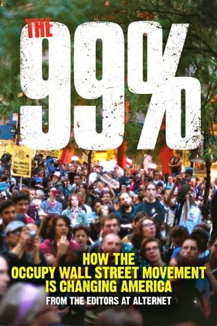 The 99%: How the Occupy Wall Street Movement Is Changing America  by  Tara Lohan