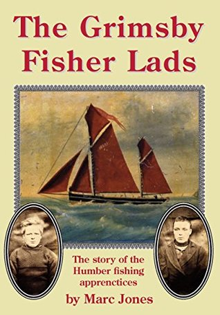 The Grimsby Fisher Lads: The story of the Humber fishing apprenctices  by  Marc Jones