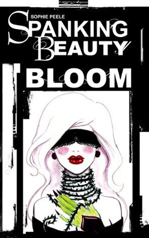 Spanking Beauty (Gender Swapping Fairy tale, BDSM Erotica): Bloom  by  Sophie Peele