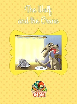 The Wolf and the Crane (Tales with GiGi Book 26) Tales with GiGi