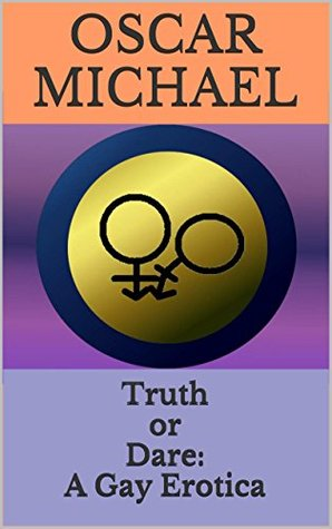 Truth or Dare: A Gay Erotica Oscar Michael