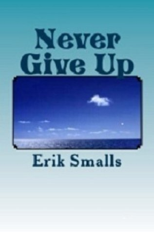 Never Give Up  by  Erik Smalls