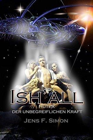ISHALL: HÜTER DER UNBEGREIFLICHEN KRAFT  by  Jens F. Simon