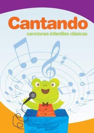 Cantando canciones infantiles clásicas [Illustrated]  by  Rocío Sánchez Beck