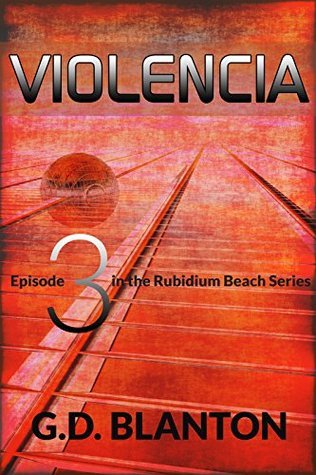 Violencia: Cyberpunk/Dystopian Science Fiction (The Rubidium Beach Series Book 3)  by  G. D. Blanton