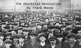 The eDustrial Revolution: Death of The Traditional Retail Store  by  Frank Moody