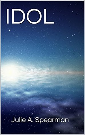 IDOL (Caseys Adventures Through the Universe Book 1)  by  Julie A. Spearman