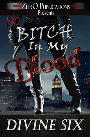 No Bitch In My Blood  by  Divine Six