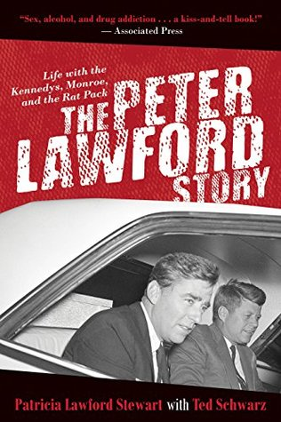 The Peter Lawford Story: Life with the Kennedys, Monroe, and the Rat Pack Patricia Lawford Stewart