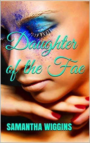 Daughter of the Fae  by  Samantha  Wiggins