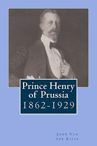 Prince Henry of Prussia John Van der Kiste