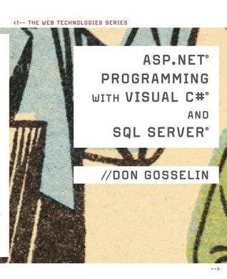 ASP .NET Programming with C# & SQL Server (Web Technologies)  by  Don Gosselin